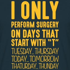 i only perform surgery on days that end  - Men's T-Shirt
