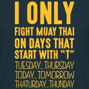 i only fight muay thai on days that end  - Men's T-Shirt