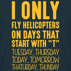 i only fly helicopters on days that end  - T-shirt Homme