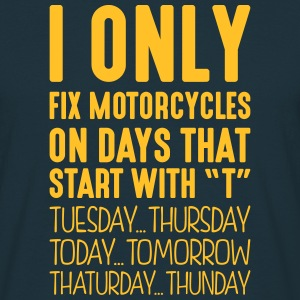 i only fix motorcycles on days that end  - T-shirt Homme