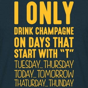 i only drink champagne on days that end  - Men's T-Shirt