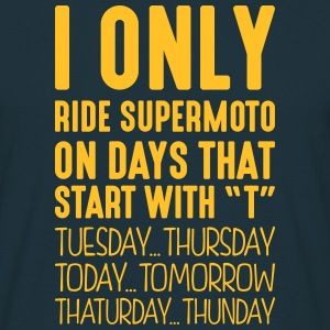 i only ride supermoto on days that end i - Men's T-Shirt