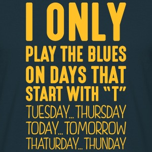 i only play the blues on days that end i - Men's T-Shirt