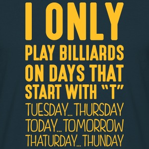 i only play billiards on days that end i - Men's T-Shirt