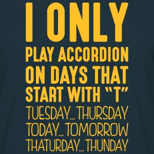 i only play accordion on days that end i - Men's T-Shirt