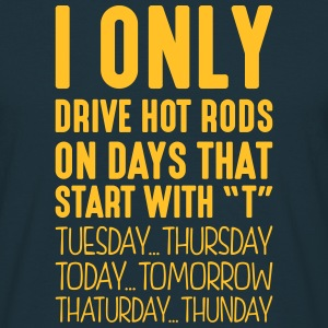 i only drive hot rods on days that end i - Men's T-Shirt