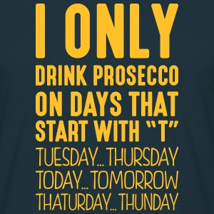 i only drink prosecco on days that end i - Men's T-Shirt