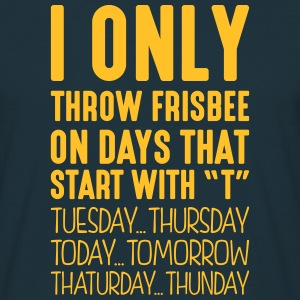 i only throw frisbee on days that end in - T-shirt Homme