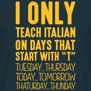 i only teach italian on days that end in - Men's T-Shirt