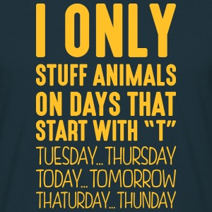 i only stuff animals on days that end in - Men's T-Shirt