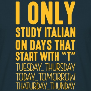 i only study italian on days that end in - Men's T-Shirt