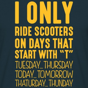 i only ride scooters on days that end in - T-shirt Homme