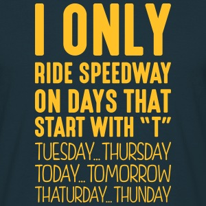 i only ride speedway on days that end in - Men's T-Shirt