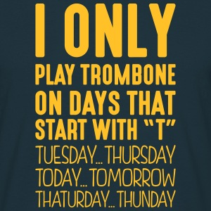 i only play trombone on days that end in - T-shirt Homme