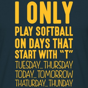 i only play softball on days that end in - Men's T-Shirt