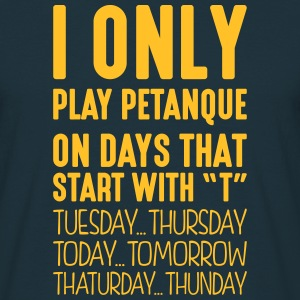 i only play petanque on days that end in - Men's T-Shirt