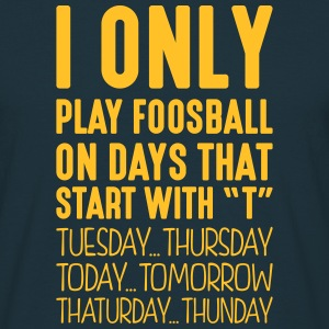 i only play foosball on days that end in - Men's T-Shirt