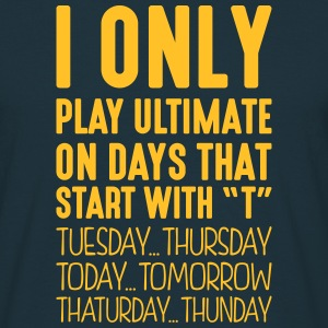 i only play ultimate on days that end in - Men's T-Shirt