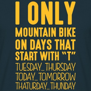 i only mountain bike on days that end in - T-shirt Homme