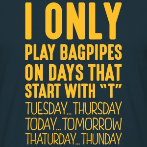 i only play bagpipes on days that end in - Men's T-Shirt