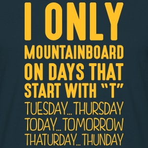i only mountainboard on days that end in - Men's T-Shirt