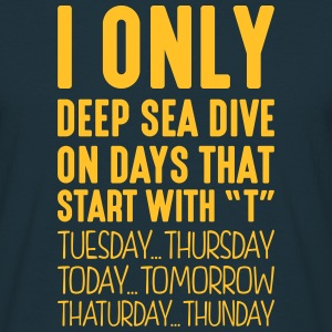 i only deep sea dive on days that end in - Men's T-Shirt