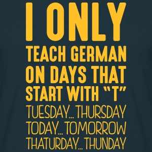i only teach german on days that end in  - T-shirt Homme