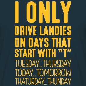 i only drive landies on days that end in - T-shirt Homme
