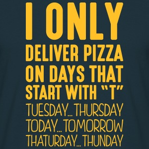 i only deliver pizza on days that end in - Men's T-Shirt