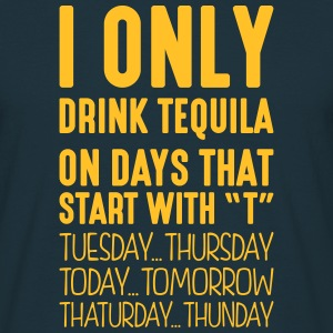 i only drink tequila on days that end in - Men's T-Shirt