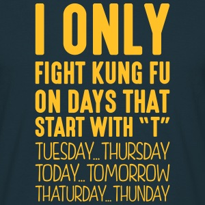 i only fight kung fu on days that end in - Men's T-Shirt