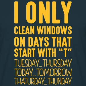 i only clean windows on days that end in - Men's T-Shirt