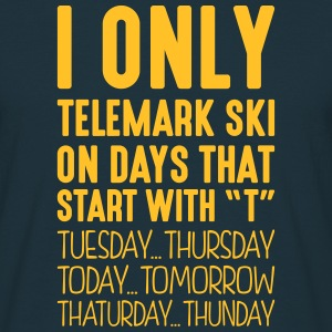 i only telemark ski on days that end in  - Men's T-Shirt