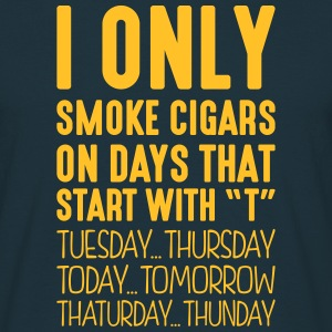 i only smoke cigars on days that end in  - Men's T-Shirt