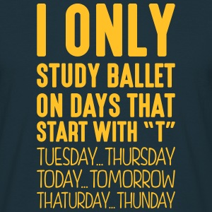 i only study ballet on days that end in  - Men's T-Shirt