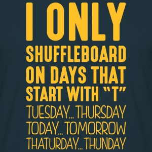 i only shuffleboard on days that end in  - Men's T-Shirt