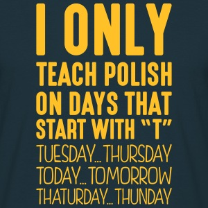 i only teach polish on days that end in  - Men's T-Shirt