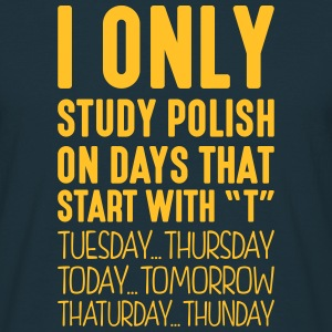 i only study polish on days that end in  - Men's T-Shirt