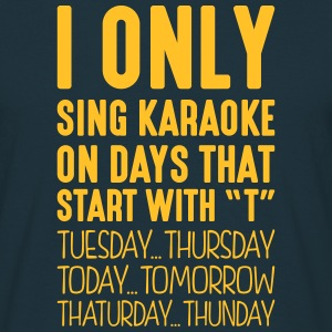 i only sing karaoke on days that end in  - Men's T-Shirt