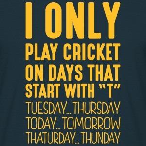 i only play cricket on days that end in  - Men's T-Shirt