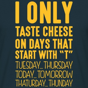 i only taste cheese on days that end in  - Men's T-Shirt