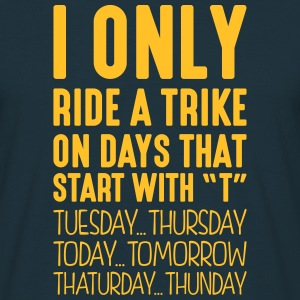 i only ride a trike on days that end in  - Men's T-Shirt
