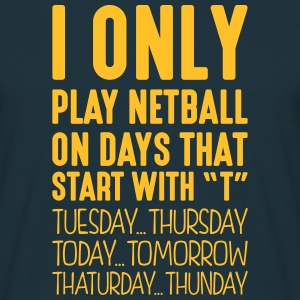 i only play netball on days that end in  - Men's T-Shirt