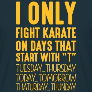 i only fight karate on days that end in  - Men's T-Shirt
