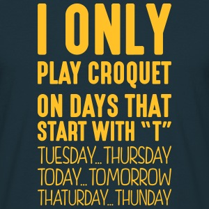i only play croquet on days that end in  - Men's T-Shirt