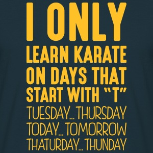i only learn karate on days that end in  - Men's T-Shirt