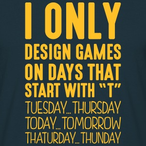 i only design games on days that end in  - Men's T-Shirt