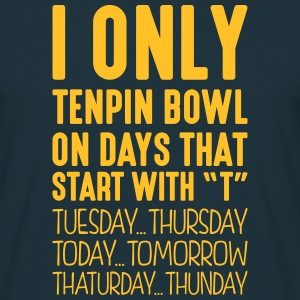 i only tenpin bowl on days that start with t - Men's T-Shirt