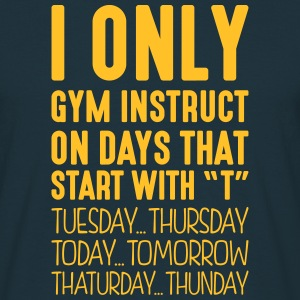 i only gym instruct on days that end in  - T-shirt Homme