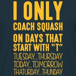 i only coach squash on days that end in  - Men's T-Shirt